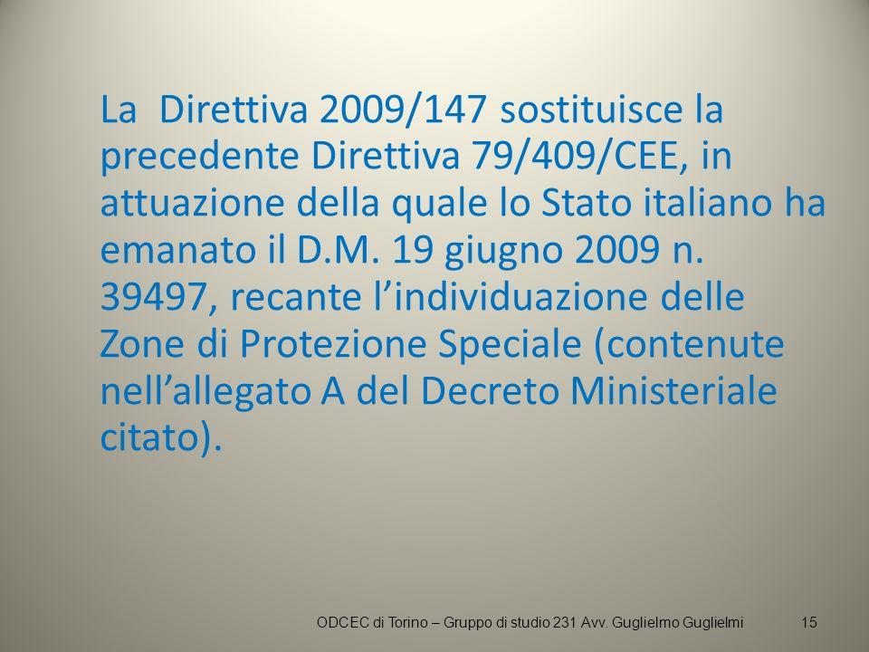 La Direttiva 2009/147 sostituisce la precedente Direttiva 79/409/CEE, in attuazione della quale lo Stato italiano ha emanato il D.M. 19 giugno 2009 n.