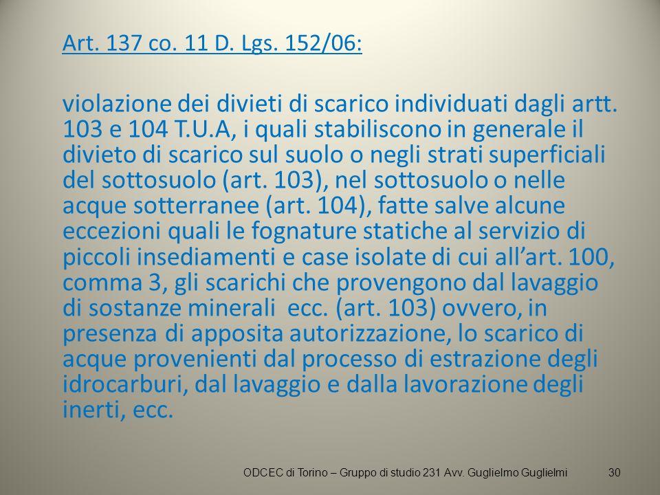 Art. 137 co. 11 D. Lgs. 152/06: violazione dei divieti di scarico individuati dagli artt. 103 e 104 T.U.A, i quali stabiliscono in generale il divieto