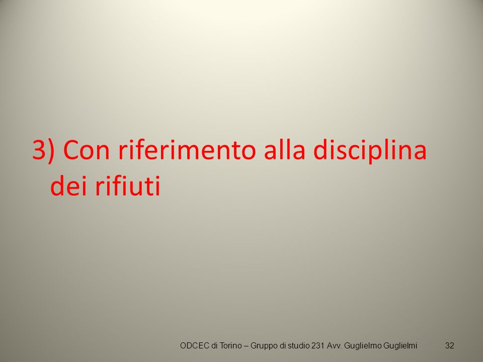 3) Con riferimento alla disciplina dei rifiuti ODCEC di Torino – Gruppo di studio 231 Avv. Guglielmo Guglielmi32