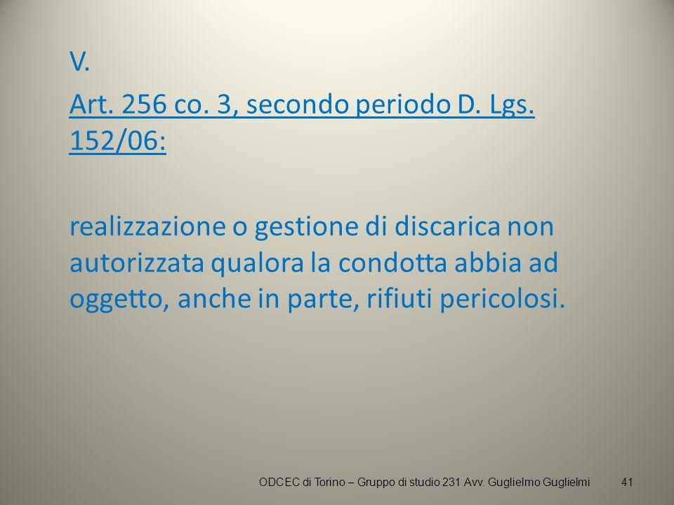 V. Art. 256 co. 3, secondo periodo D. Lgs. 152/06: realizzazione o gestione di discarica non autorizzata qualora la condotta abbia ad oggetto, anche i