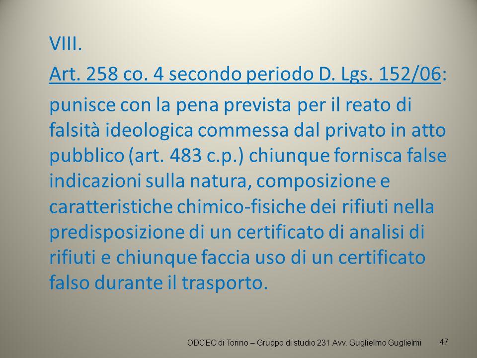 VIII. Art. 258 co. 4 secondo periodo D. Lgs. 152/06: punisce con la pena prevista per il reato di falsità ideologica commessa dal privato in atto pubb
