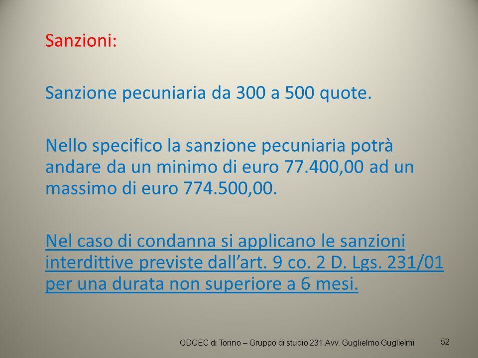 Sanzioni: Sanzione pecuniaria da 300 a 500 quote. Nello specifico la sanzione pecuniaria potrà andare da un minimo di euro 77.400,00 ad un massimo di