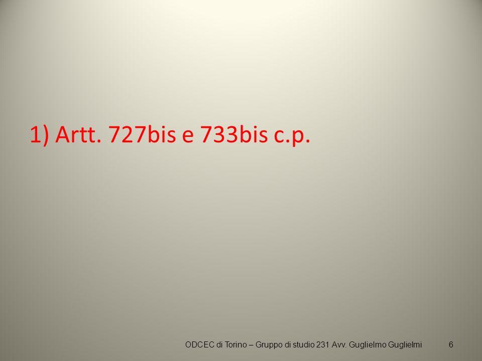 1) Artt. 727bis e 733bis c.p. 6ODCEC di Torino – Gruppo di studio 231 Avv. Guglielmo Guglielmi