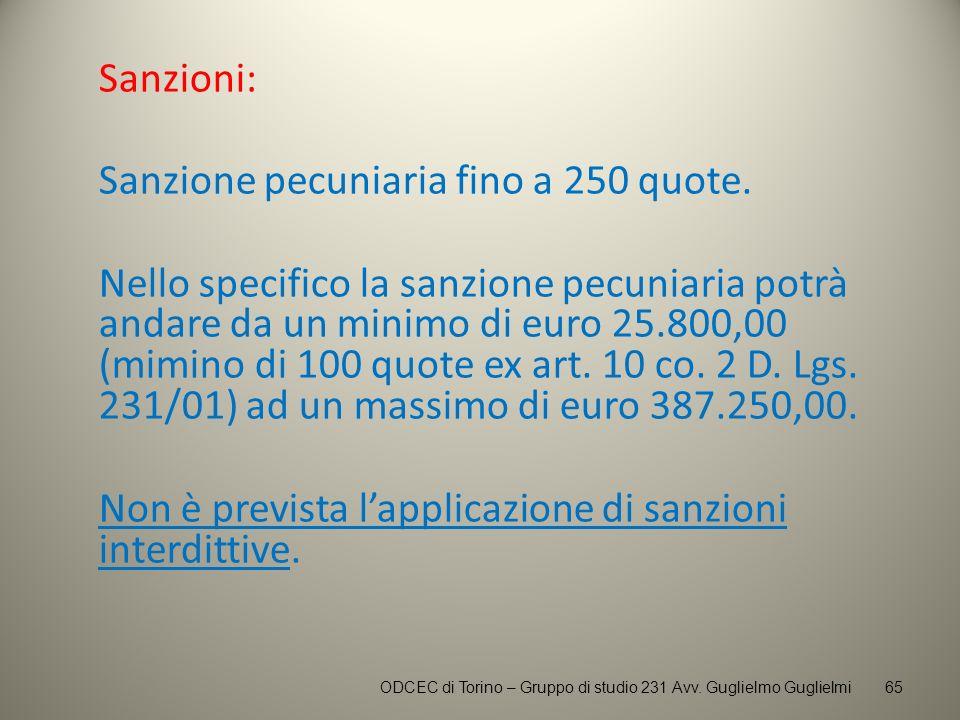 Sanzioni: Sanzione pecuniaria fino a 250 quote. Nello specifico la sanzione pecuniaria potrà andare da un minimo di euro 25.800,00 (mimino di 100 quot