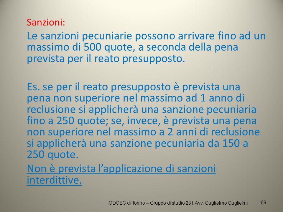 Sanzioni: Le sanzioni pecuniarie possono arrivare fino ad un massimo di 500 quote, a seconda della pena prevista per il reato presupposto. Es. se per