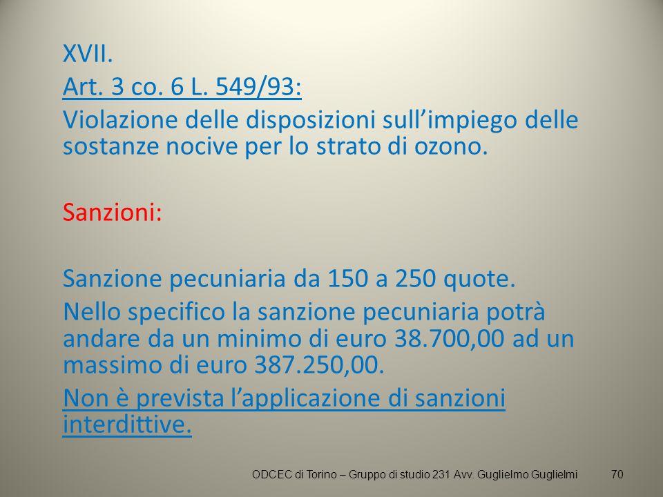 XVII. Art. 3 co. 6 L. 549/93: Violazione delle disposizioni sullimpiego delle sostanze nocive per lo strato di ozono. Sanzioni: Sanzione pecuniaria da