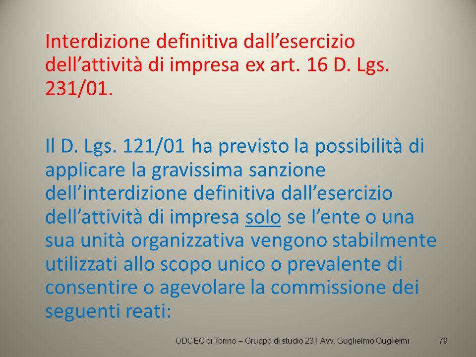 Interdizione definitiva dallesercizio dellattività di impresa ex art. 16 D. Lgs. 231/01. Il D. Lgs. 121/01 ha previsto la possibilità di applicare la