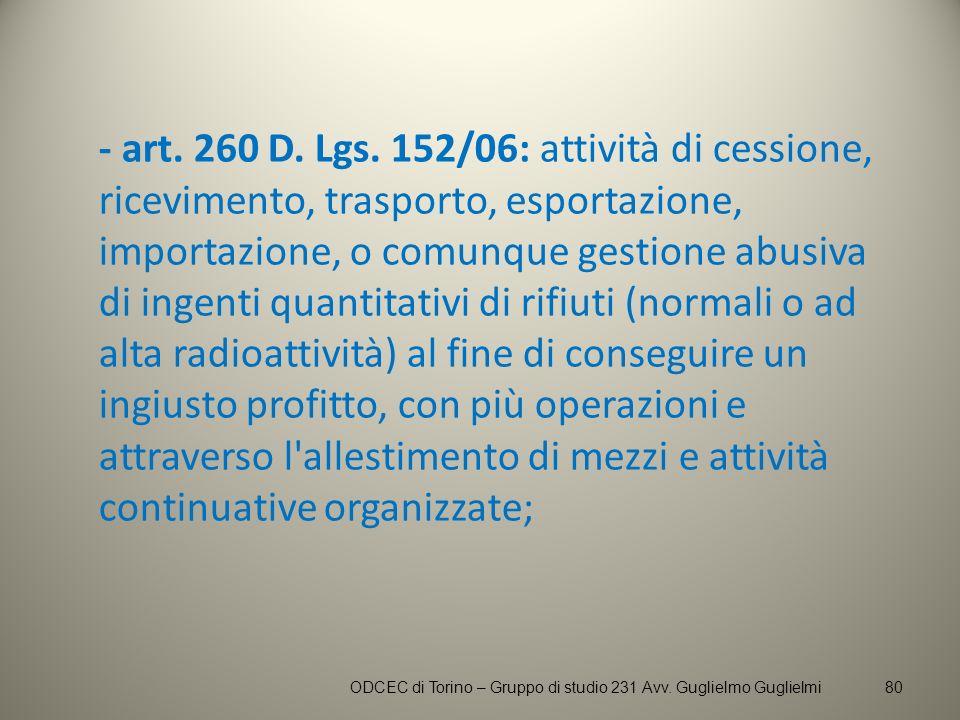 - art. 260 D. Lgs. 152/06: attività di cessione, ricevimento, trasporto, esportazione, importazione, o comunque gestione abusiva di ingenti quantitati