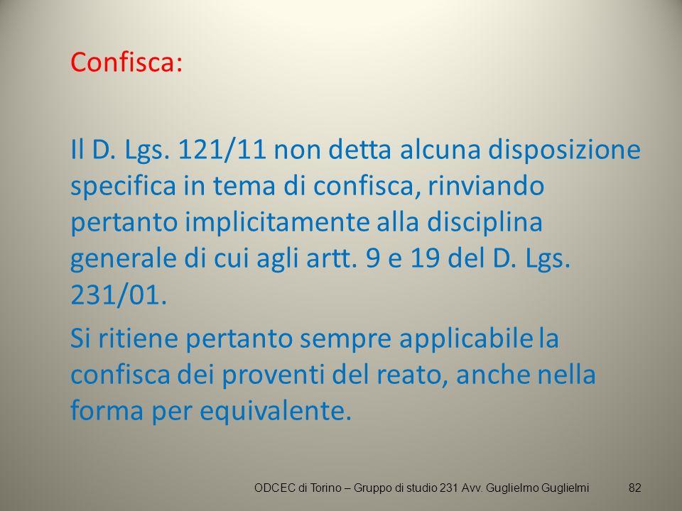 Confisca: Il D. Lgs. 121/11 non detta alcuna disposizione specifica in tema di confisca, rinviando pertanto implicitamente alla disciplina generale di