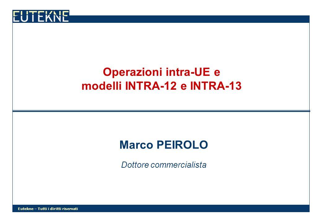 Eutekne – Tutti i diritti riservati Operazioni intra-UE e modelli INTRA-12 e INTRA-13 Marco PEIROLO Dottore commercialista