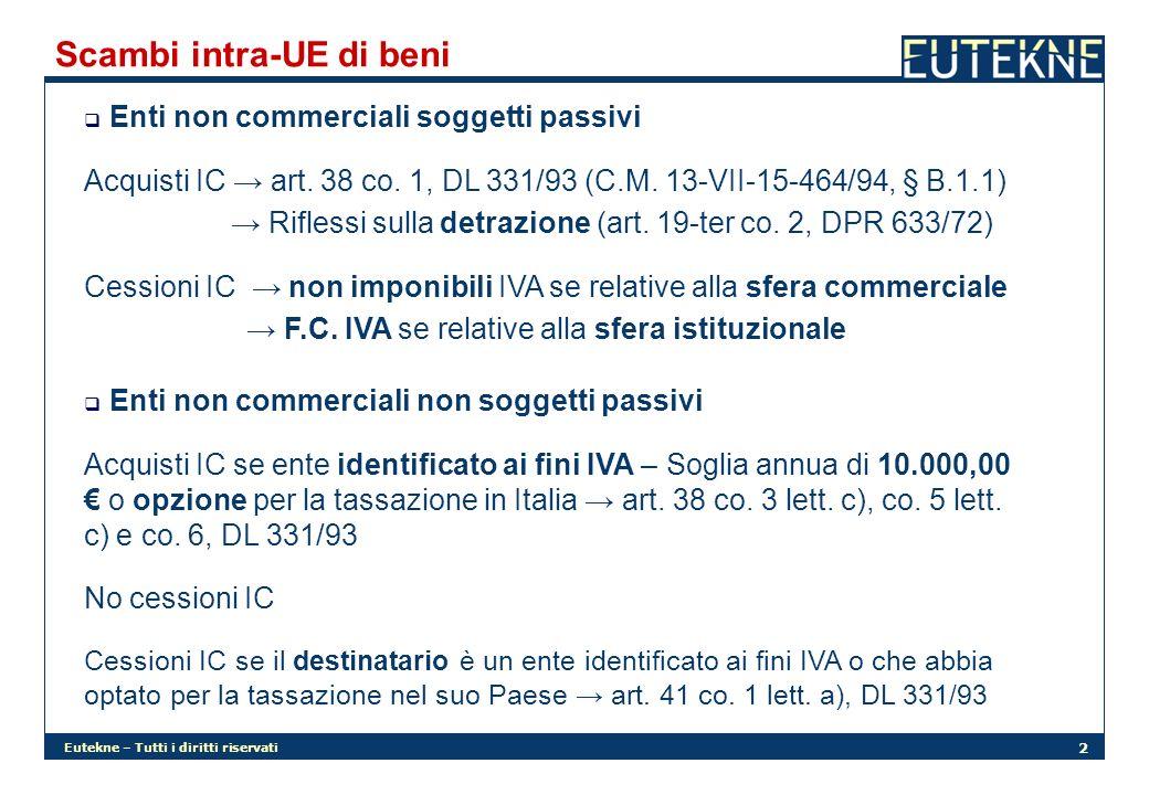 Eutekne – Tutti i diritti riservati 2 Scambi intra-UE di beni Enti non commerciali soggetti passivi Acquisti IC art. 38 co. 1, DL 331/93 (C.M. 13-VII-