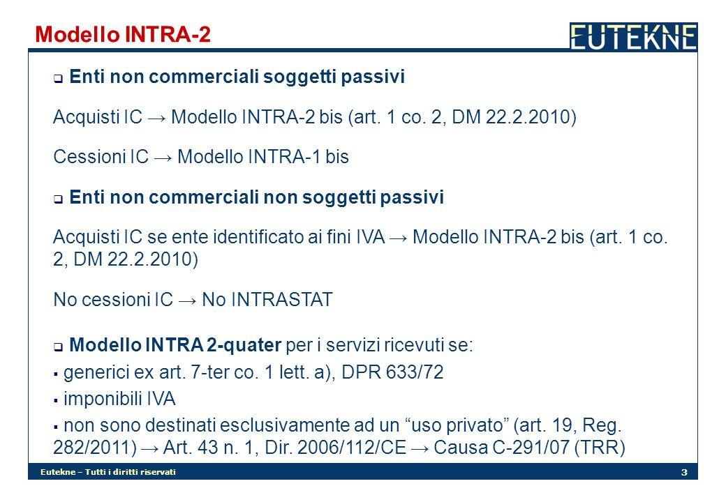 Eutekne – Tutti i diritti riservati 4 Modello INTRA-13 Enti non commerciali non soggetti passivi Al di sotto della soglia annua di 10.000,00 Obbligo di dichiarazione preventiva degli acquisti IC in corso, salvo opzione per la tassazione in Italia (art.