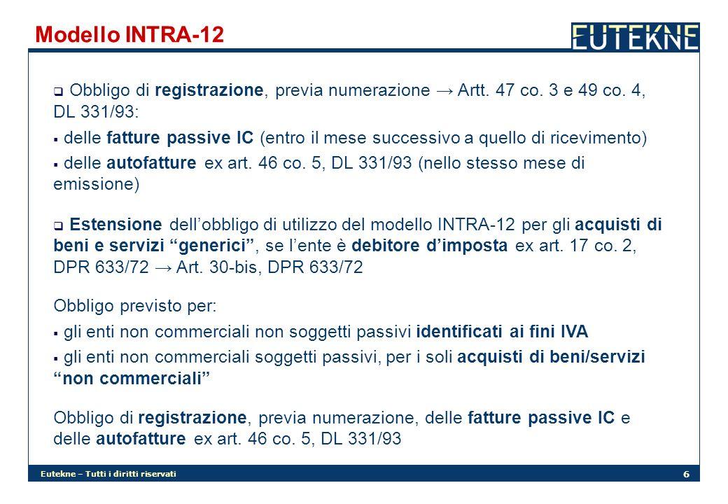 Eutekne – Tutti i diritti riservati 6 Modello INTRA-12 Obbligo di registrazione, previa numerazione Artt. 47 co. 3 e 49 co. 4, DL 331/93: delle fattur