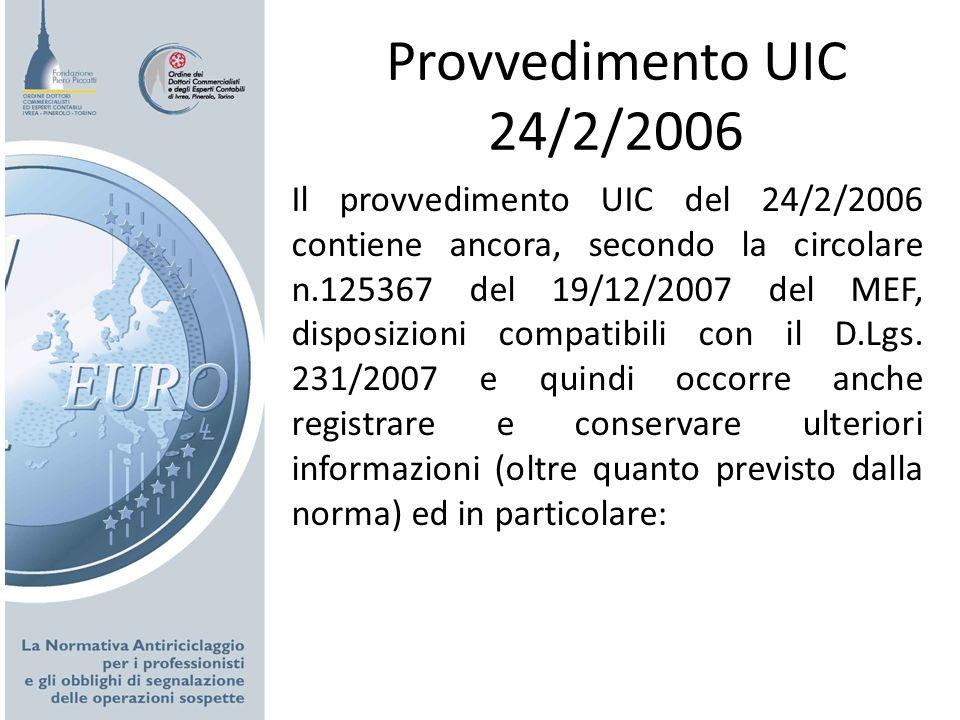 Provvedimento UIC 24/2/2006 Il provvedimento UIC del 24/2/2006 contiene ancora, secondo la circolare n.125367 del 19/12/2007 del MEF, disposizioni com
