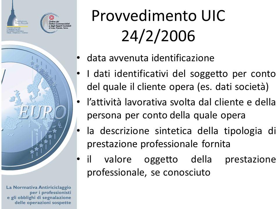 Provvedimento UIC 24/2/2006 data avvenuta identificazione I dati identificativi del soggetto per conto del quale il cliente opera (es. dati società) l
