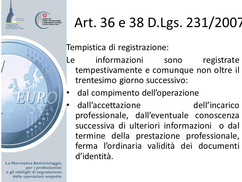 Art. 36 e 38 D.Lgs. 231/2007 Tempistica di registrazione: Le informazioni sono registrate tempestivamente e comunque non oltre il trentesimo giorno su