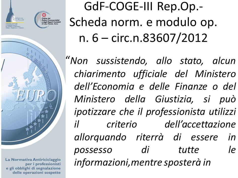 GdF-COGE-III Rep.Op.- Scheda norm. e modulo op. n. 6 – circ.n.83607/2012 Non sussistendo, allo stato, alcun chiarimento ufficiale del Ministero dellEc