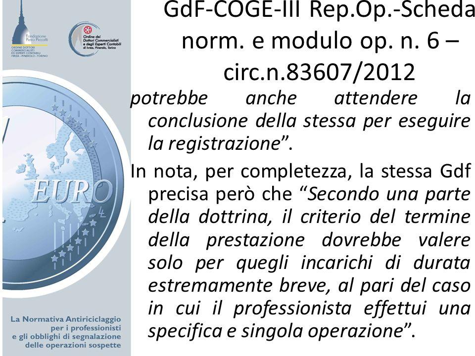 GdF-COGE-III Rep.Op.-Scheda norm. e modulo op. n. 6 – circ.n.83607/2012 potrebbe anche attendere la conclusione della stessa per eseguire la registraz