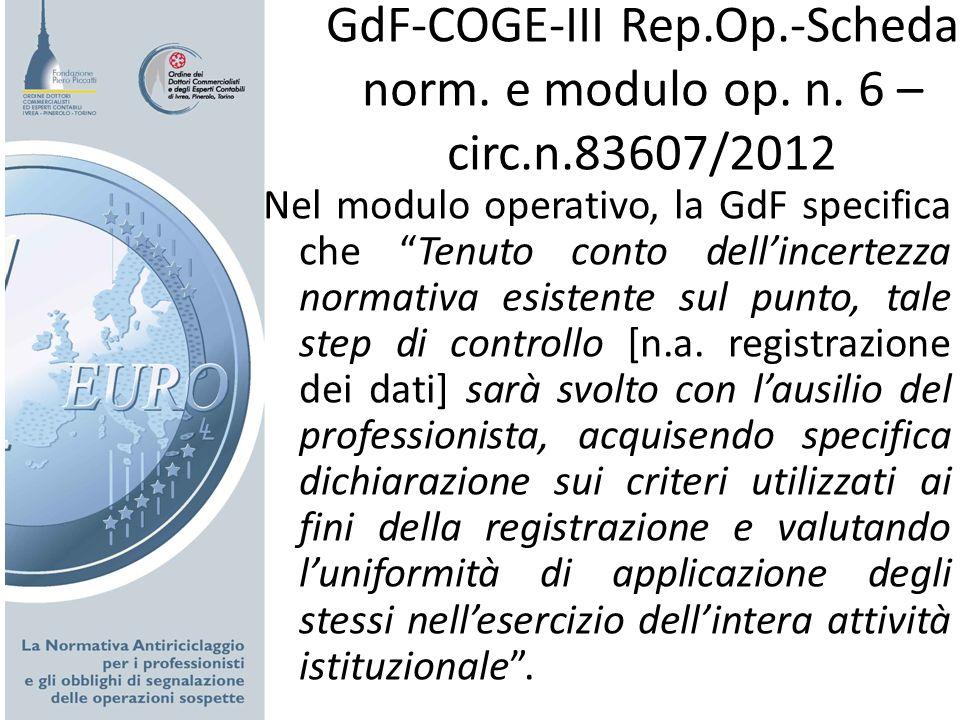 GdF-COGE-III Rep.Op.-Scheda norm. e modulo op. n. 6 – circ.n.83607/2012 Nel modulo operativo, la GdF specifica che Tenuto conto dellincertezza normati