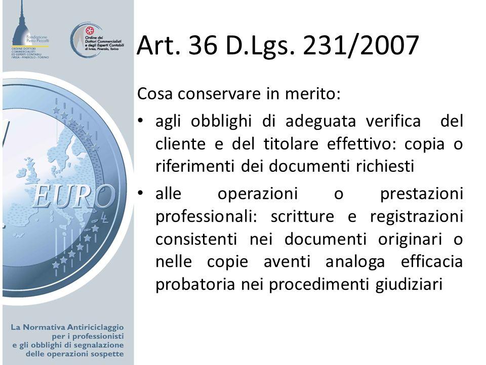 Art. 36 D.Lgs. 231/2007 Cosa conservare in merito: agli obblighi di adeguata verifica del cliente e del titolare effettivo: copia o riferimenti dei do