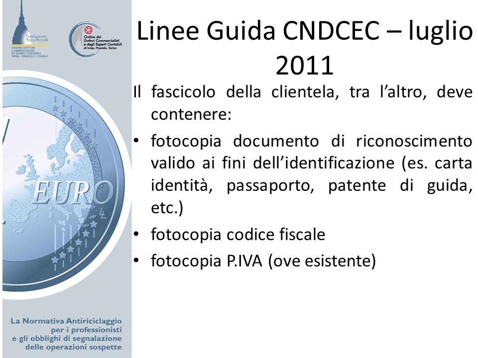 Linee Guida CNDCEC – luglio 2011 Il fascicolo della clientela, tra laltro, deve contenere: fotocopia documento di riconoscimento valido ai fini dellid