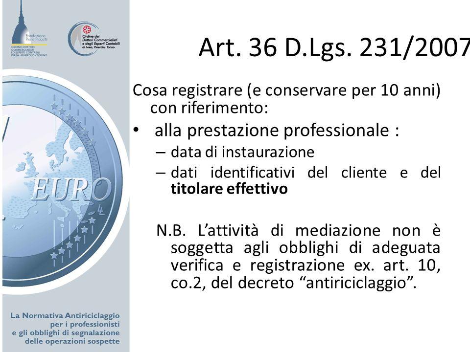 Art. 36 D.Lgs. 231/2007 Cosa registrare (e conservare per 10 anni) con riferimento: alla prestazione professionale : – data di instaurazione – dati id