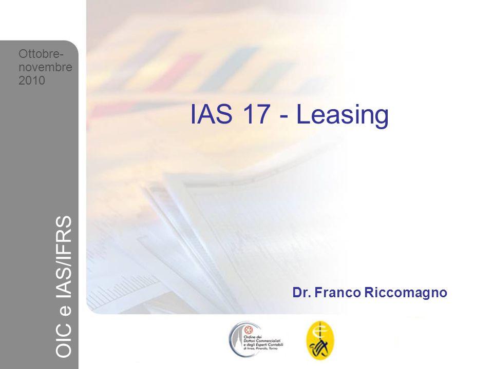 2 Ottobre-novembre 2010 OIC e IAS/IFRS Struttura del principio Finalità, Ambito di applicazione, Definizioni Classificazione del leasing Trattamenti contabili per locatario/locatore Operazioni di vendita e retrolocazione (sale & leaseback) Informativa integrativa Casi pratici