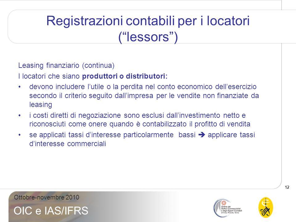 12 Ottobre-novembre 2010 OIC e IAS/IFRS Registrazioni contabili per i locatori (lessors) Leasing finanziario (continua) I locatori che siano produttor