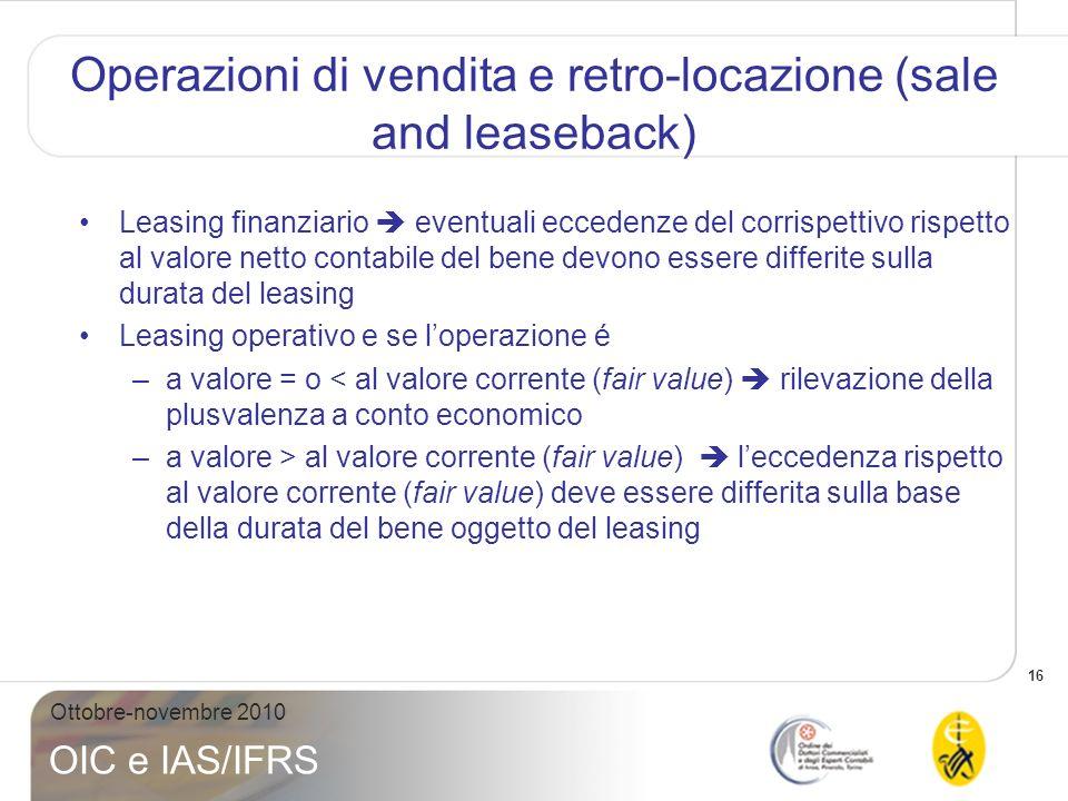 16 Ottobre-novembre 2010 OIC e IAS/IFRS Operazioni di vendita e retro-locazione (sale and leaseback) Leasing finanziario eventuali eccedenze del corri