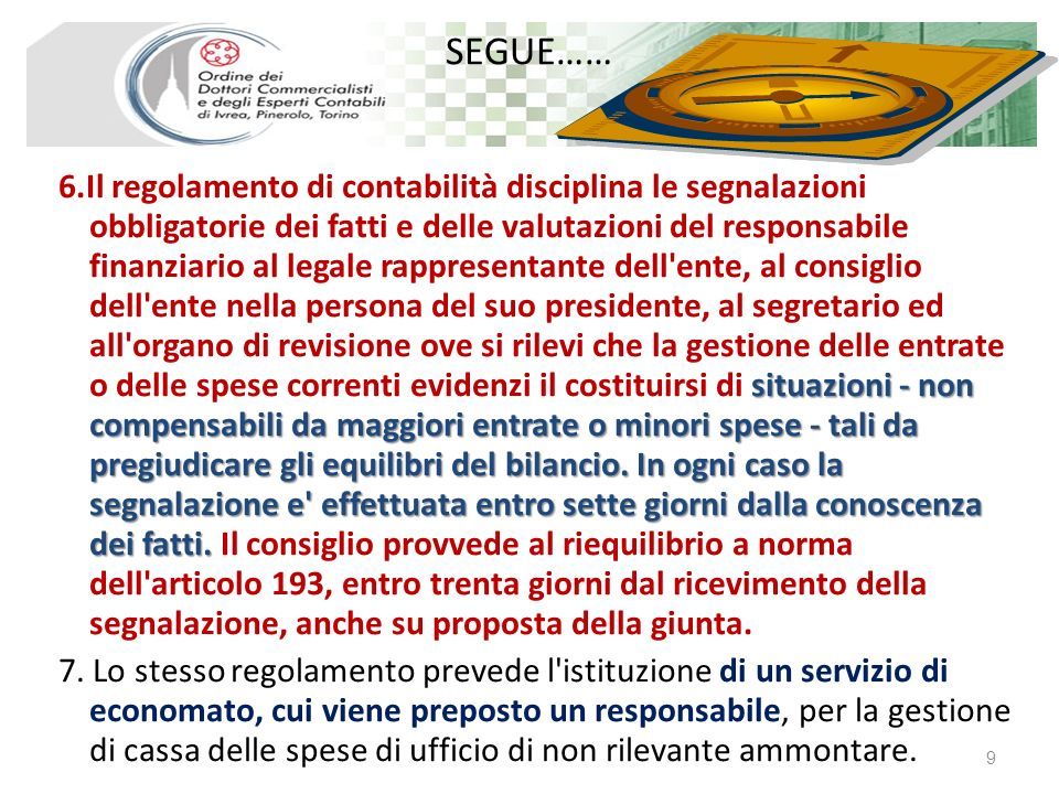 SEGUE…… situazioni - non compensabili da maggiori entrate o minori spese - tali da pregiudicare gli equilibri del bilancio.
