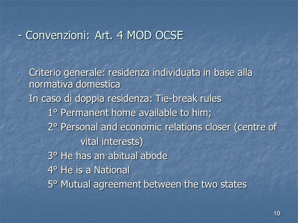 10 - Convenzioni: Art. 4 MOD OCSE - Criterio generale: residenza individuata in base alla normativa domestica - In caso di doppia residenza: Tie-break