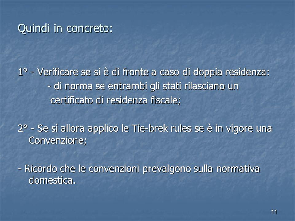 11 Quindi in concreto: 1° - Verificare se si è di fronte a caso di doppia residenza: - di norma se entrambi gli stati rilasciano un certificato di res
