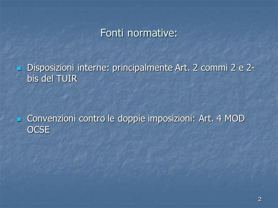 2 Fonti normative: Disposizioni interne: principalmente Art. 2 commi 2 e 2- bis del TUIR Disposizioni interne: principalmente Art. 2 commi 2 e 2- bis