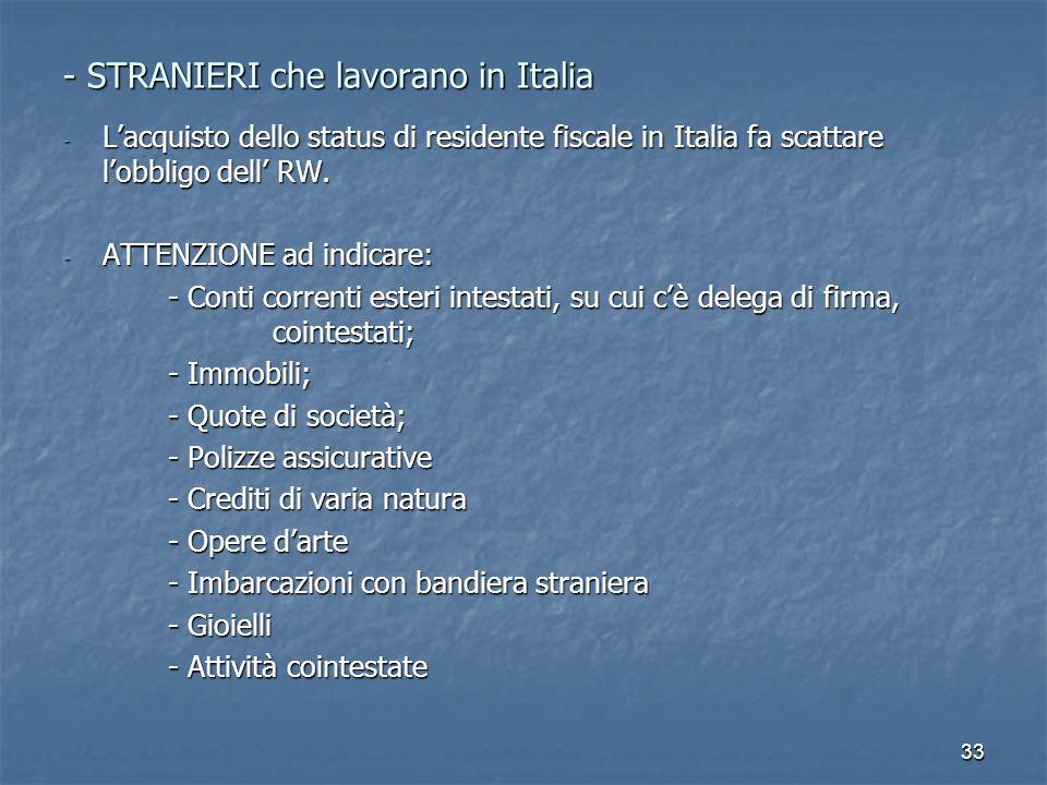33 - STRANIERI che lavorano in Italia - Lacquisto dello status di residente fiscale in Italia fa scattare lobbligo dell RW. - ATTENZIONE ad indicare:
