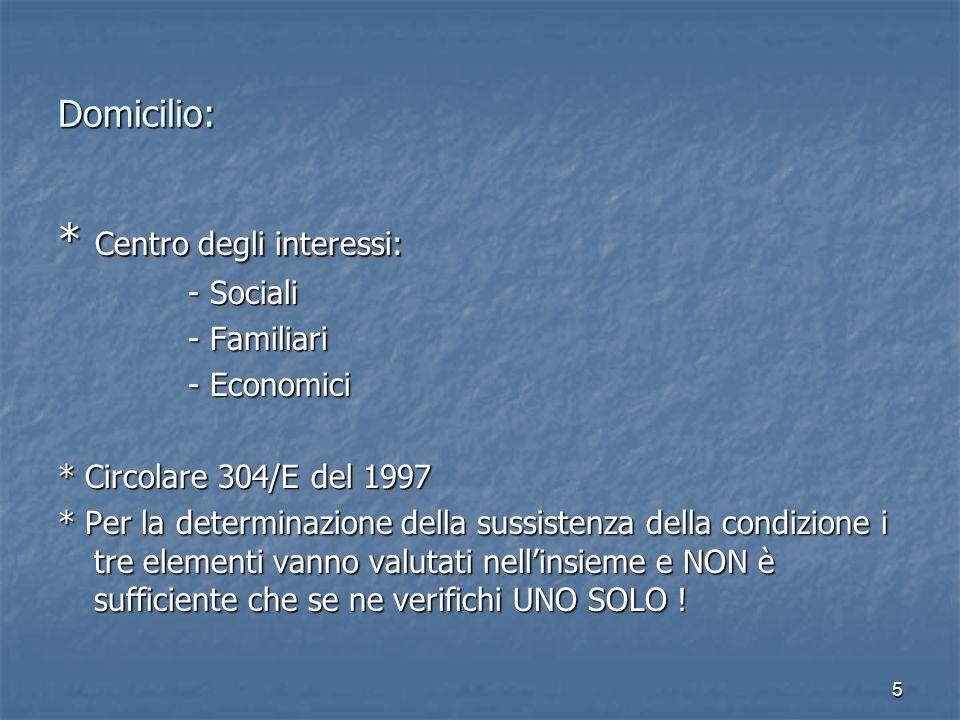 5 Domicilio: * Centro degli interessi: - Sociali - Sociali - Familiari - Familiari - Economici - Economici * Circolare 304/E del 1997 * Per la determi