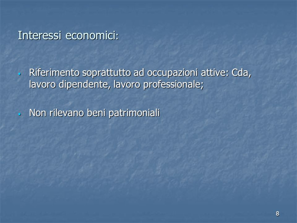 8 Interessi economici : Riferimento soprattutto ad occupazioni attive: Cda, lavoro dipendente, lavoro professionale; Riferimento soprattutto ad occupa