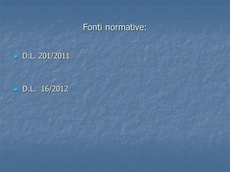 Fonti normative: D.L. 201/2011 D.L. 201/2011 D.L. 16/2012 D.L. 16/2012