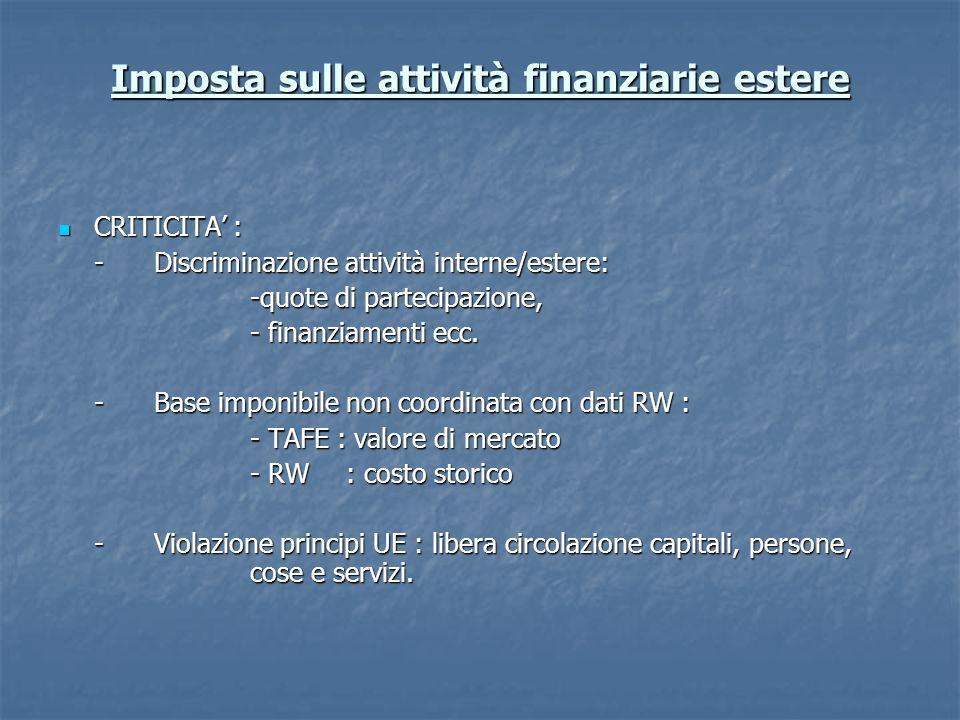 Imposta sulle attività finanziarie estere CRITICITA : CRITICITA : -Discriminazione attività interne/estere: -quote di partecipazione, - finanziamenti ecc.