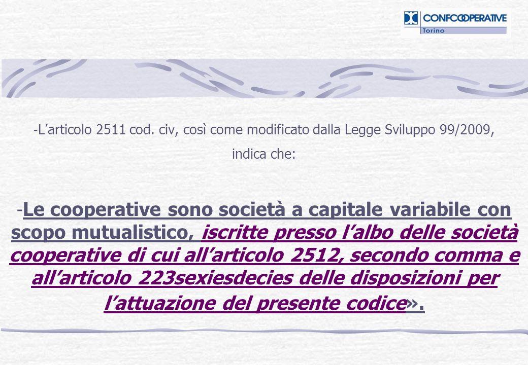 - Larticolo 2511 cod. civ, così come modificato dalla Legge Sviluppo 99/2009, indica che: - Le cooperative sono società a capitale variabile con scopo