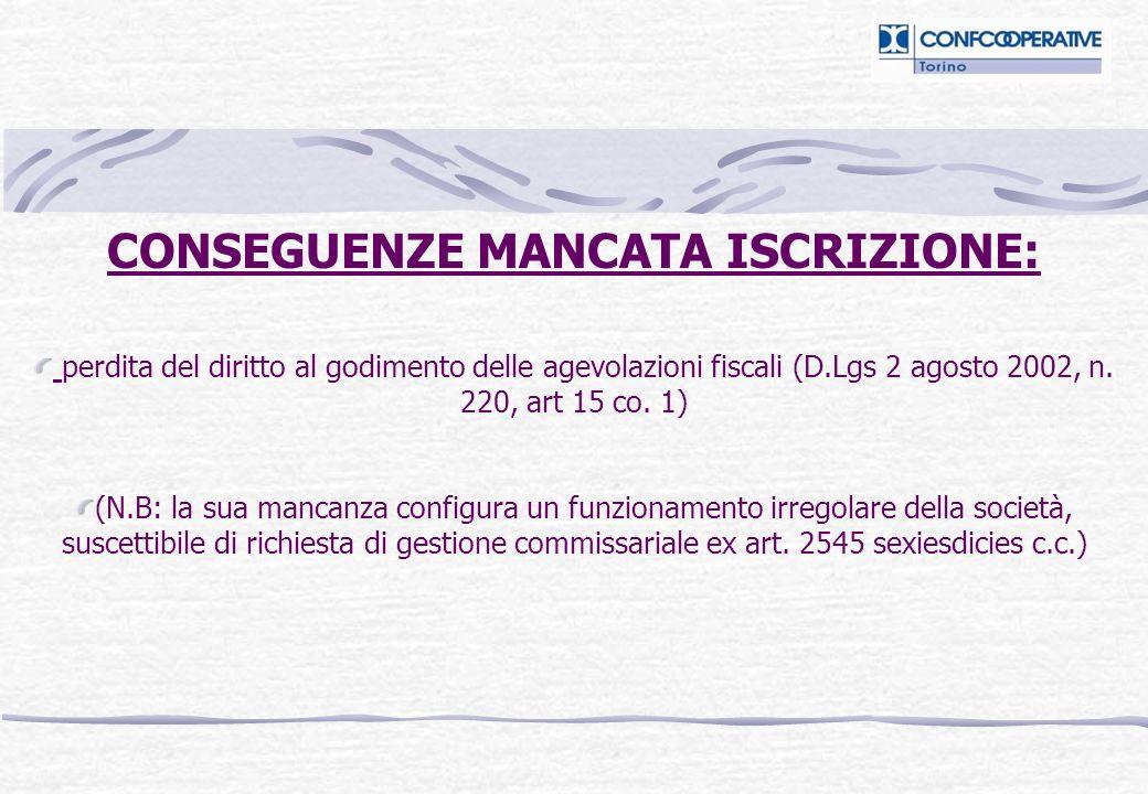 CONSEGUENZE MANCATA ISCRIZIONE: perdita del diritto al godimento delle agevolazioni fiscali (D.Lgs 2 agosto 2002, n. 220, art 15 co. 1) (N.B: la sua m