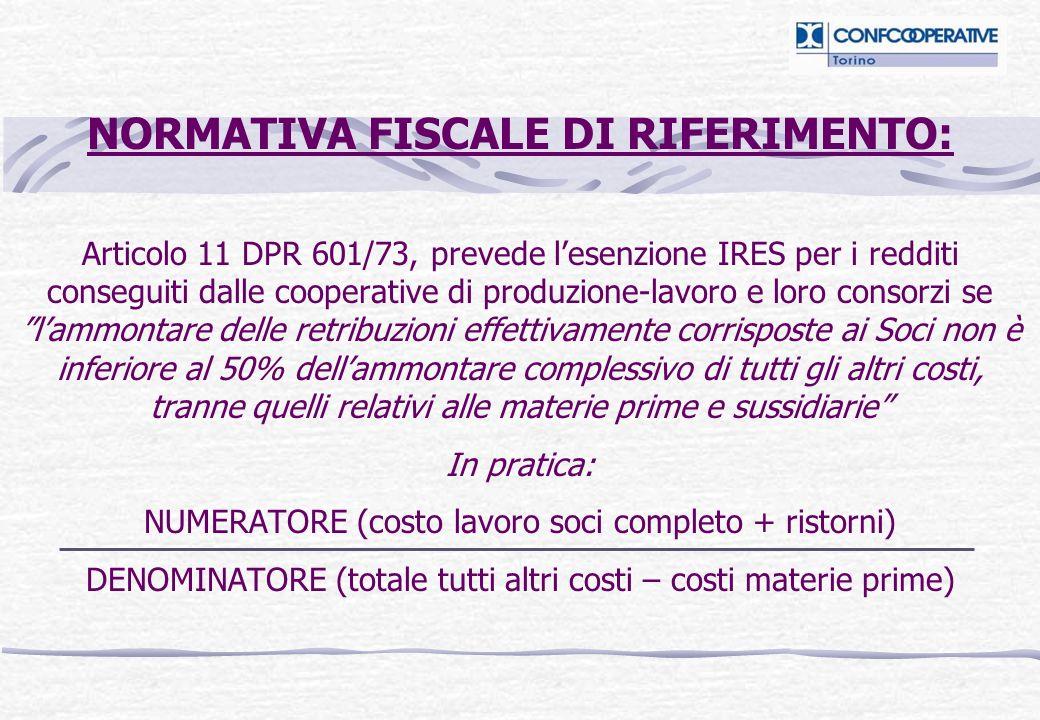 NORMATIVA FISCALE DI RIFERIMENTO: Articolo 11 DPR 601/73, prevede lesenzione IRES per i redditi conseguiti dalle cooperative di produzione-lavoro e lo