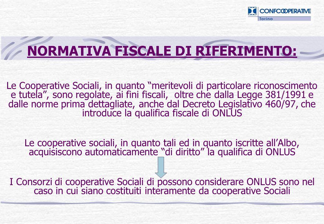 NORMATIVA FISCALE DI RIFERIMENTO: Le Cooperative Sociali, in quanto meritevoli di particolare riconoscimento e tutela, sono regolate, ai fini fiscali,