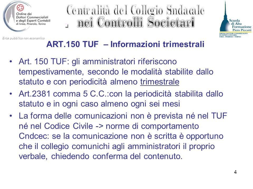 Ente pubblico non economico 4 Art. 150 TUF: gli amministratori riferiscono tempestivamente, secondo le modalità stabilite dallo statuto e con periodic