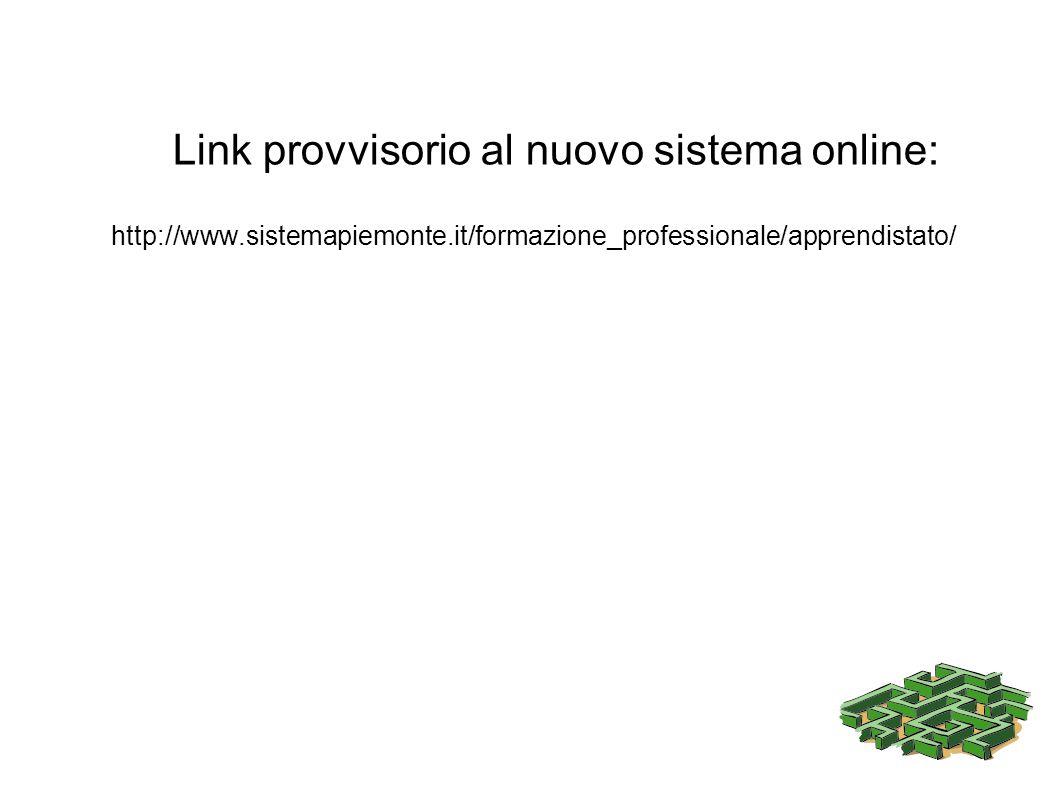 Link provvisorio al nuovo sistema online: http://www.sistemapiemonte.it/formazione_professionale/apprendistato/