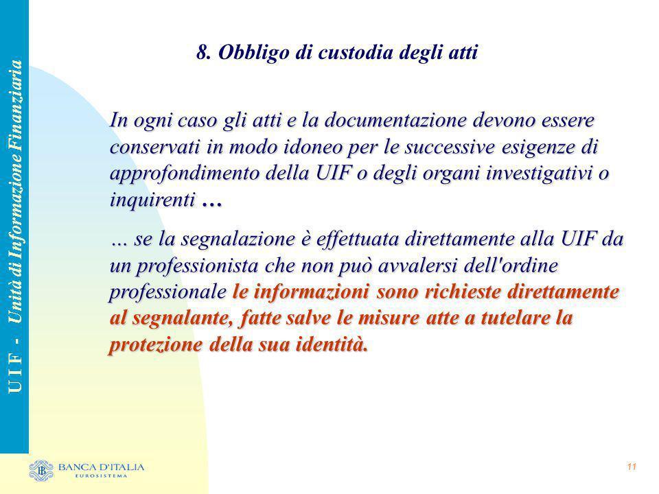 11 8. Obbligo di custodia degli atti U I F - Unità di Informazione Finanziaria In ogni caso gli atti e la documentazione devono essere conservati in m