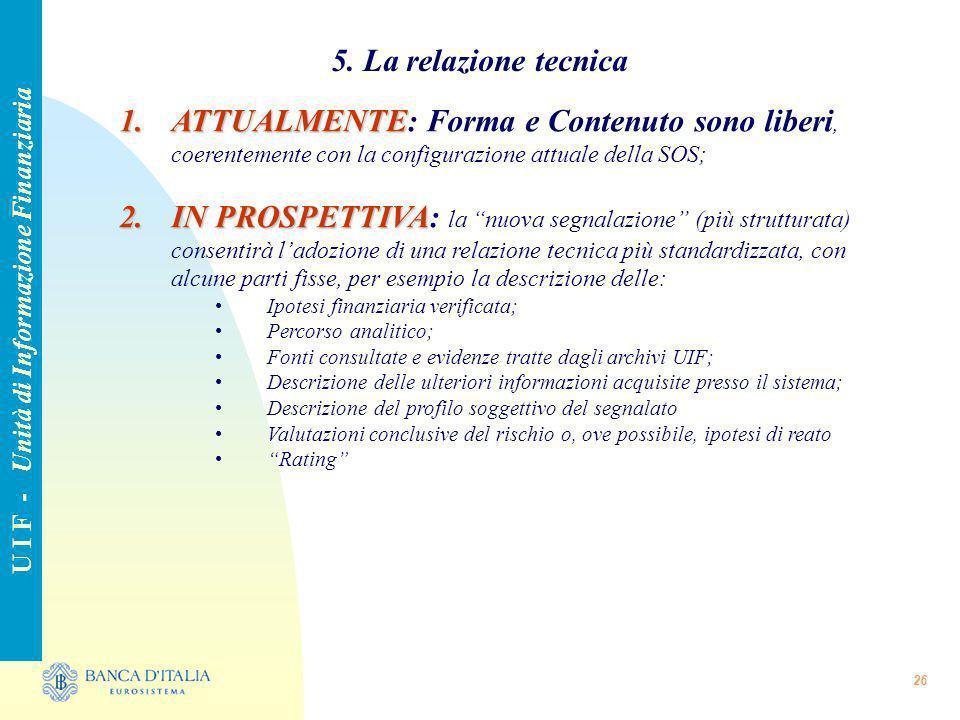 26 5. La relazione tecnica U I F - Unità di Informazione Finanziaria 1.ATTUALMENTE 1.ATTUALMENTE: Forma e Contenuto sono liberi, coerentemente con la
