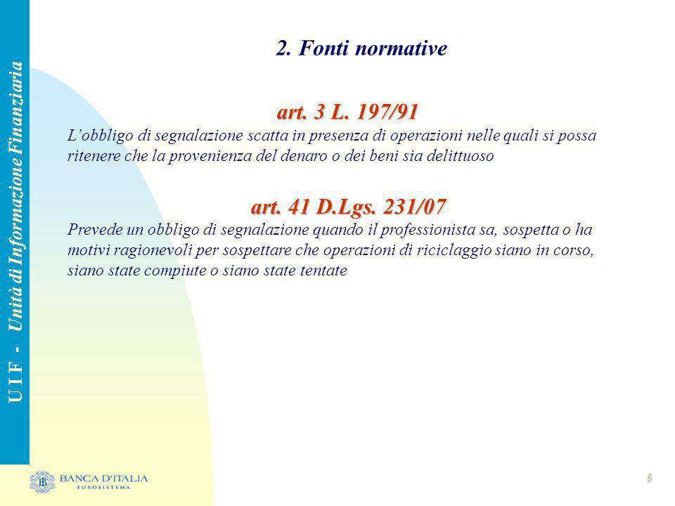 5 2. Fonti normative U I F - Unità di Informazione Finanziaria art. 3 L. 197/91 Lobbligo di segnalazione scatta in presenza di operazioni nelle quali