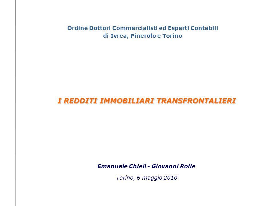 Emanuele Chieli - Giovanni Rolle Torino, 6 maggio 2010 I REDDITI IMMOBILIARI TRANSFRONTALIERI Ordine Dottori Commercialisti ed Esperti Contabili di Iv