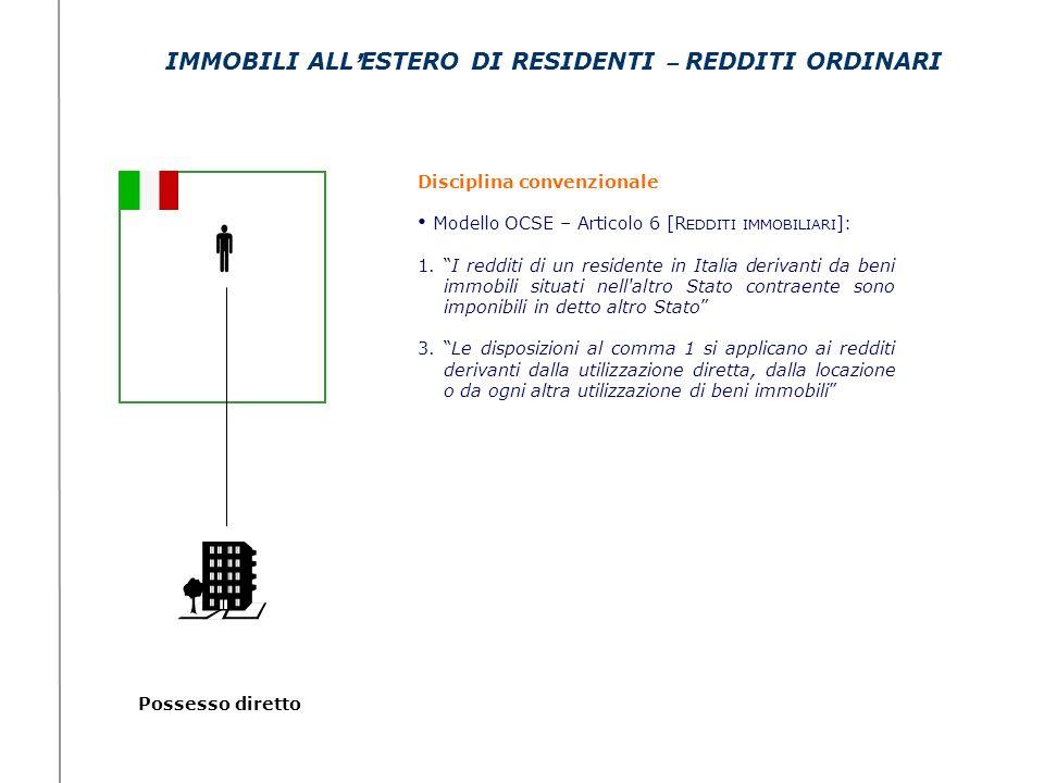 Possesso diretto IMMOBILI ALL ESTERO DI RESIDENTI – REDDITI ORDINARI Disciplina convenzionale Modello OCSE – Articolo 6 [R EDDITI IMMOBILIARI ]: 1.I r