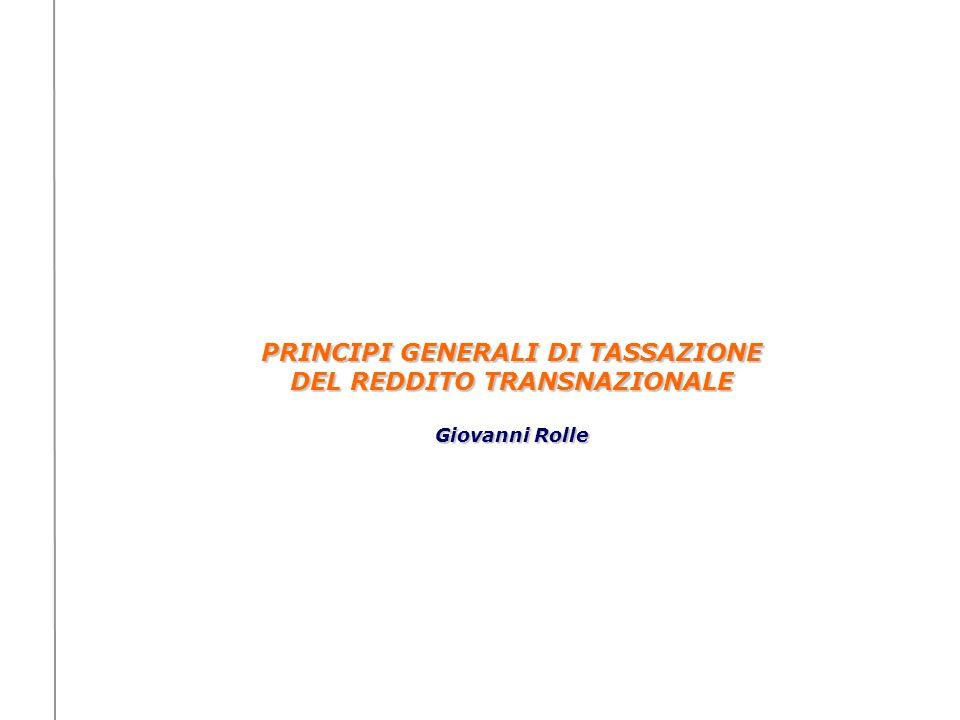 PRINCIPI GENERALI DI TASSAZIONE DEL REDDITO TRANSNAZIONALE Giovanni Rolle